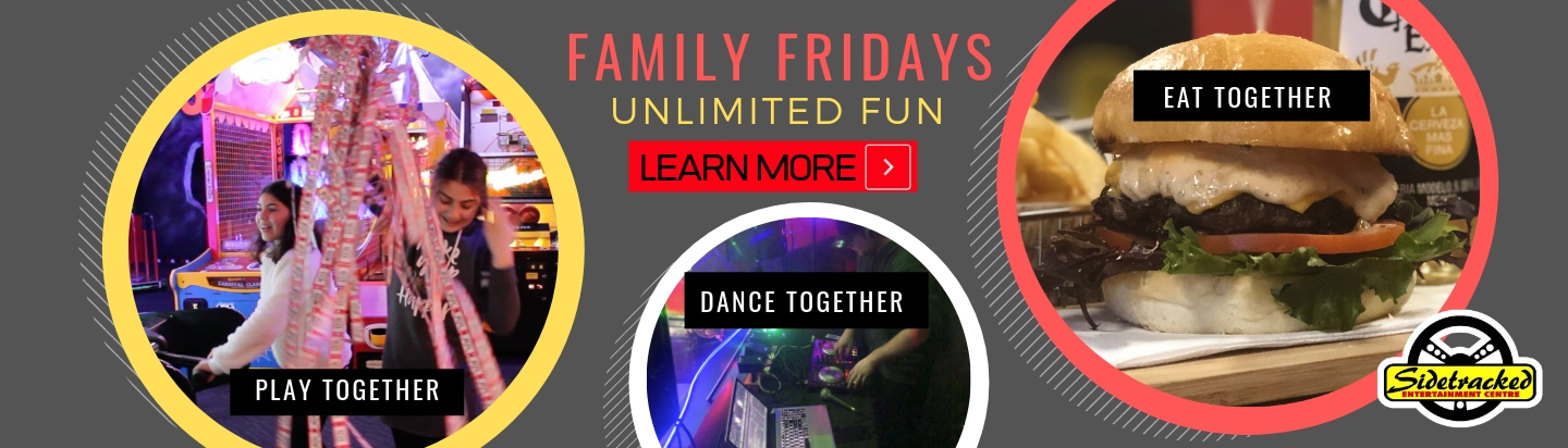 Family Fridays unlimited fun at Sidetracked Enertainment Centre